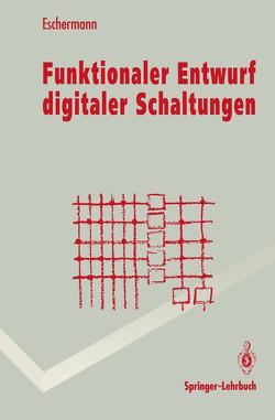 Funktionaler Entwurf digitaler Schaltungen von Eschermann,  Bernhard