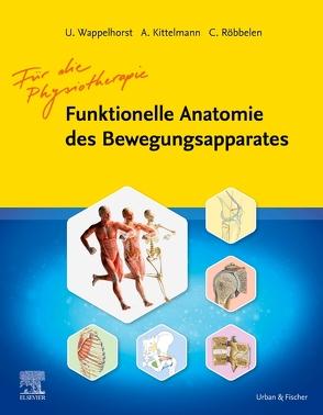 Funktionelle Anatomie des Bewegungsapparats für die Physiotherapie von Kittelmann,  Andreas, Röbbelen,  Christoph, Wappelhorst,  Ursula