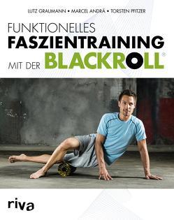 Funktionelles Faszientraining mit der BLACKROLL® von Andrä,  Marcel, Graumann,  Dr. Lutz, Pfitzer,  Torsten,  Dr.