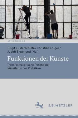 Funktionen der Künste von Eusterschulte,  Birgit, Krüger,  Christian, Siegmund,  Judith