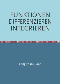 FUNKTIONEN DIFFERENZIEREN INTEGRIEREN von Duran,  Cengizhan