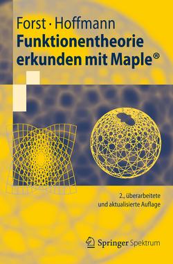 Funktionentheorie erkunden mit Maple von Forst,  Wilhelm, Hoffmann,  Dieter