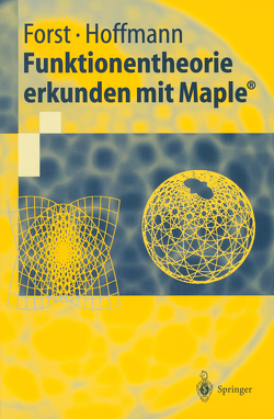 Funktionentheorie erkunden mit Maple® von Forst,  Wilhelm, Hoffmann,  Dieter
