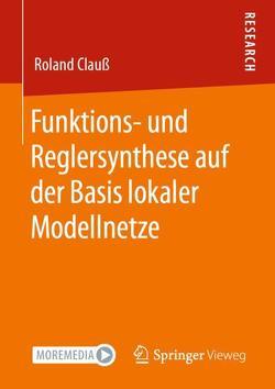 Funktions- und Reglersynthese auf der Basis lokaler Modellnetze von Clauß,  Roland