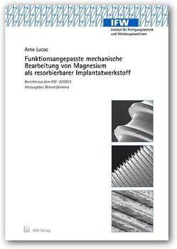 Funktionsangepasste mechanische Bearbeitung von Magnesium als resorbierbarer Implantatwerkstoff von Denkena,  Berend, Lucas,  Arne