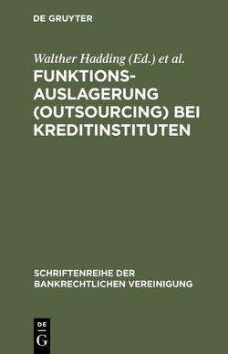 Funktionsauslagerung (Outsourcing) bei Kreditinstituten von Hadding,  Walther, Hopt,  Klaus J., Schimansky,  Herbert