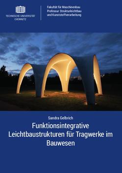 Funktionsintegrative Leichtbaustrukturen für Tragwerke im Bauwesen von Gelbrich,  Sandra