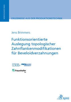 Funktionsorientierte Auslegung topologischer Zahnflankenmodifikationen für Beveloidverzahnungen von Brimmers,  Jens