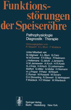 Funktionsstörungen der Speiseröhre von Allgöwer,  M., Blum,  A.L., Caro,  G., Donner,  M.W., Ellis,  F.H. Jr., Heitmann,  P., Hellemans,  J., Jakob,  G., Janssens,  J., Jennewein,  H.M., Koch,  A, Koelz,  H.R., Krejs,  G.J., Krtsch,  H., Liebermann-Meffert,  D., Miller,  G., Müller,  G., Niemann,  H., Nissen,  R., Peiper,  H.-J., Peter,  P., Roman,  C., Rösch,  W., Rossetti,  M., Savary,  M., Shmerling,  D. H., Siewert,  R., Vantrappen,  G., Waldeck,  F., Weiser,  H.F., Wienbeck,  M.
