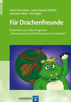 Für Drachenfreunde von Fröhlich,  Linda P, Koglin,  Ute, Metz,  Dorothee, Petermann,  Franz