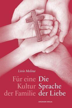 Für eine Kultur der Familie: Die Sprache der Liebe von Hanke,  Gregor Maria, Kock,  Claudia, Melina,  Livio