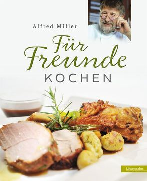 Für Freunde kochen von Miller,  Alfred