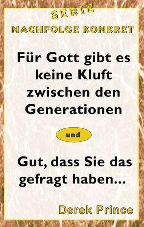 Für Gott gibt es keine Kluft zwischen den Generationen von Geischberger,  Werner, Prince,  Derek, Schatton,  Thomas