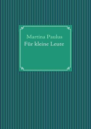 Für kleine Leute von Paulus,  Martina