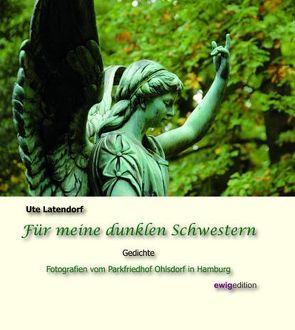 Für meine dunklen Schwestern von Latendorf,  Ute