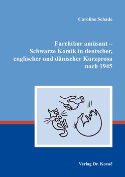 Furchtbar amüsant – Schwarze Komik in deutscher, englischer und dänischer Kurzprosa nach 1945 von Schade,  Caroline