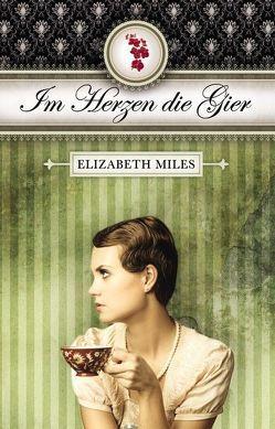 Furien-Trilogie – Im Herzen die Gier von Miles,  Elizabeth, Salzmann,  Birgit