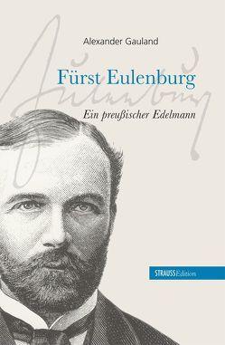 Fürst Eulenburg – ein preußischer Edelmann von Gauland,  Alexander