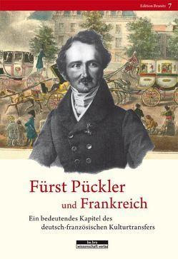 Fürst Pückler und Frankreich von Friedrich,  Christian, Jacob,  Ulf, Maillet,  Marie-Ange, Stiftung Fürst-Pückler-Museum Park und Schloss Branitz