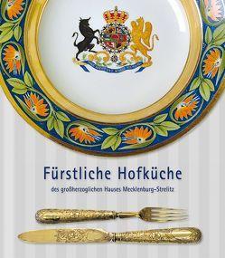 Fürstliche Hofküche des großherzoglichen Hauses Mecklenburg-Strelitz von Borth,  Helmut, Schmidthaler,  Daniel