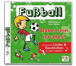 Fußball – Dabei sein ist alles! 1 CD von Bach,  Michael, Schier,  Petra