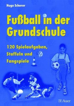 Fußball in der Grundschule von Scherer,  Hugo