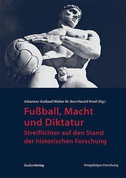 Fußball, Macht und Diktatur von Giessauf,  Johannes, Iber,  Walter M, Knoll,  Harald