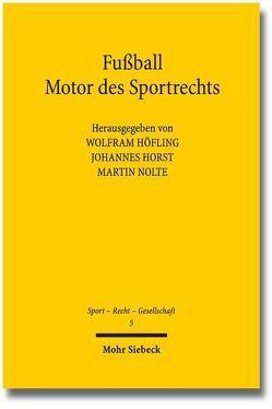 Fußball – Motor des Sportrechts von Höfling,  Wolfram, Horst,  Johannes, Nolte,  Martin