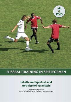 Fußballtraining in Spielformen von Hyballa,  Peter, Voggenreiter,  Thomas