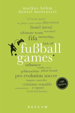 Fußball-Games. 100 Seiten von Böhm,  Markus, Montazeri,  Danial