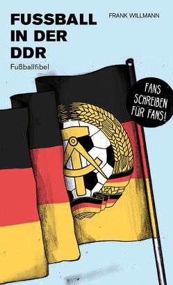 Fußball in der DDR von Willmann,  Frank