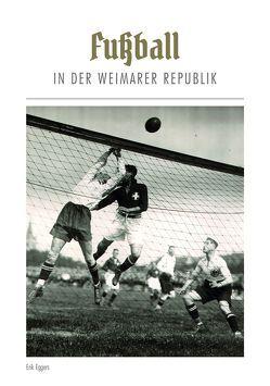 Fußball in der Weimarer Republik von Eggers,  Erik
