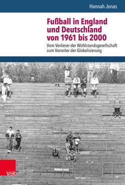 Fußball in England und Deutschland von 1961 bis 2000 von Doering-Manteuffel,  Anselm, Jonas,  Hannah, Raphael,  Lutz
