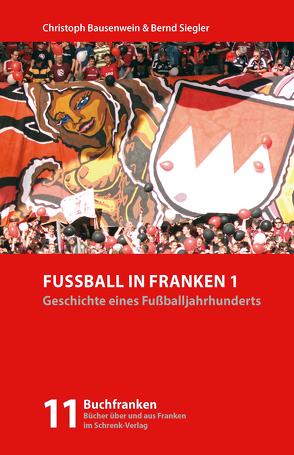 Fußball in Franken 1 von Bausenwein,  Christoph, Siegler,  Bernd
