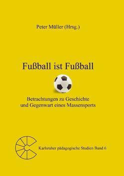 Fußball ist Fußball von Müller,  Peter