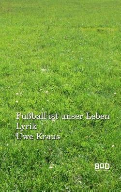 Fußball ist unser Leben von Kraus,  Uwe