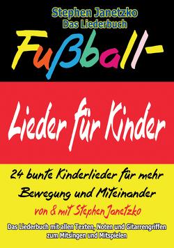 Fußball-Lieder für Kinder – 24 bunte Kinderlieder für mehr Bewegung und Miteinander von Janetzko,  Stephen