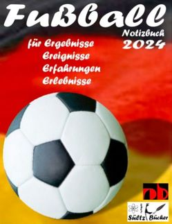 Fußball Notizbuch 2024 für Ergebnisse, Ereignisse, Erfahrungen und Erlebnisse und Vorfreude natürlich! von Sültz,  Renate, Sültz,  Uwe H.