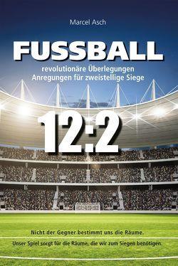 Fußball – revolutionäre Überlegungen von Asch,  Marcel
