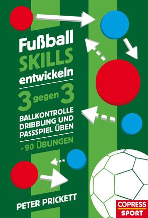 Fußball Skills entwickeln von Prickett,  Peter
