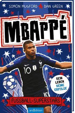Fußball-Superstars – Mbappé von Dreisbach,  Jens, Green,  Dan, Mugford,  Simon