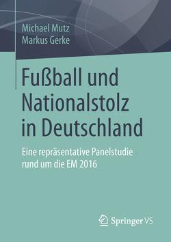 Fußball und Nationalstolz in Deutschland von Gerke,  Markus, Mutz,  Michael