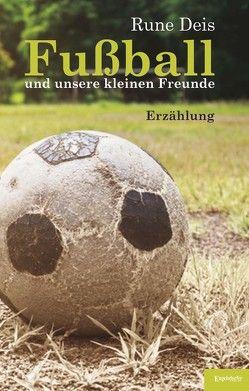 Fußball und unsere kleinen Freunde von Deis,  Rune
