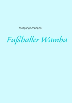 Fußballer Wamba von Schnepper,  Wolfgang