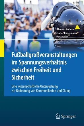 Fußballgroßveranstaltungen im Spannungsverhältnis zwischen Freiheit und Sicherheit von Kubera,  Thomas, Kugelmann,  Dieter