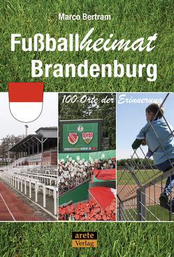 Fußballheimat Brandenburg von Bertram,  Marco