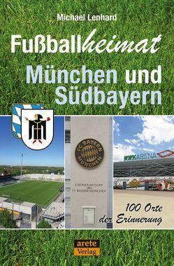 Fußballheimat München und Südbayern von Lenhard,  Michael