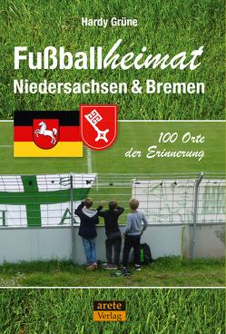 Fußballheimat Niedersachsen & Bremen von Grüne,  Hardy