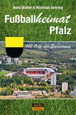 Fußballheimat Pfalz von Gehring,  Matthias, Walter,  Hans
