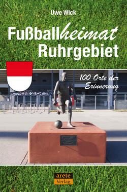 Fußballheimat Ruhrgebiet von Wick,  Uwe